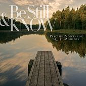 Be Still & Know: Peaceful Voices For Quiet Moments by Various Artists