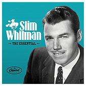 The Essential Slim Whitman by Slim Whitman