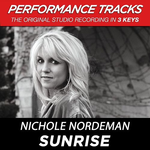 Sunrise (Premiere Performance Plus Track) by Nichole Nordeman