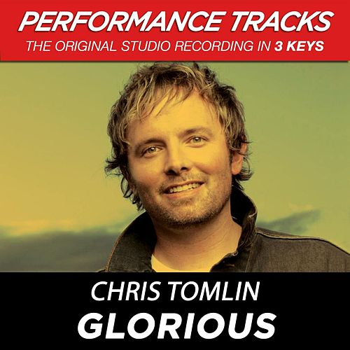 Glorious (Premiere Performance Plus Track) by Chris Tomlin
