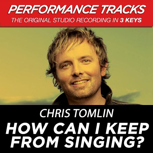 How Can I Keep From Singing? (Premiere Performance Plus Track) by Chris Tomlin