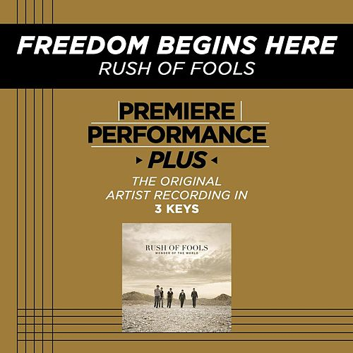 Freedom Begins Here (Premiere Performance Plus Track) by Rush Of Fools