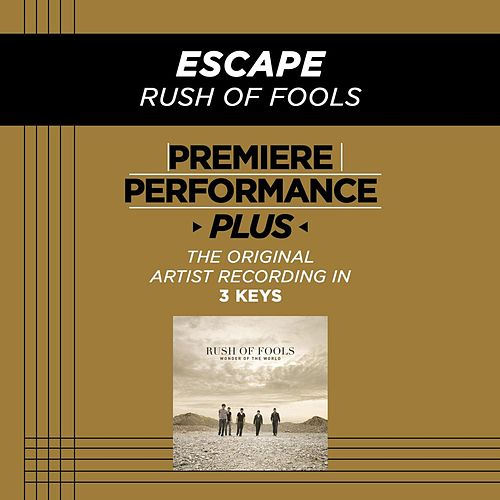 Escape (Premiere Performance Plus Track) by Rush Of Fools