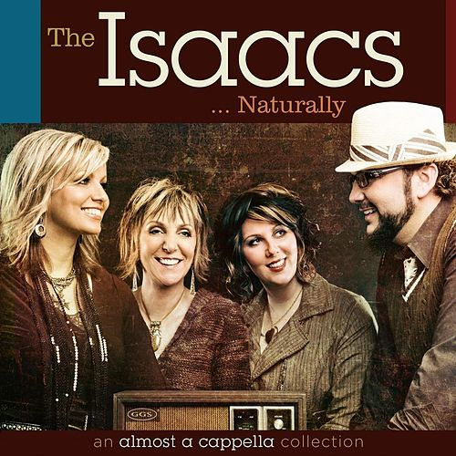 The Isaacs Naturally: an almost a cappella collection by The Isaacs
