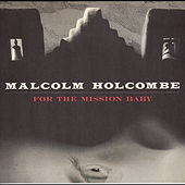 For The Mission Baby by Malcolm Holcombe