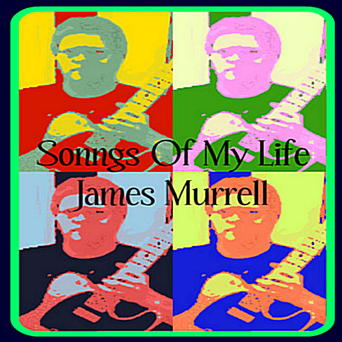 Songs Of My Life by James Murrell