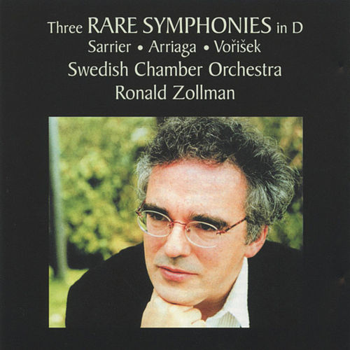 Three Rare Symphonies In D: Sarrier, Arriaga, Vorisek by Swedish Chamber Orchestra
