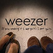(If You Are Wondering If I Want You To) I Want You To by Weezer