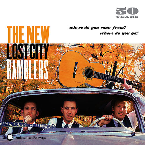 50 Years: Where Do You Come From? Where Do You Go? von The New Lost City Ramblers