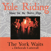 Yule Riding - Music For The Twelve Days Of Christmas by The York Waits