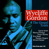 The Gospel Truth by Wycliffe Gordon