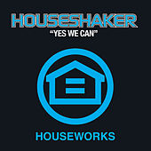 Yes We Can by Houseshaker