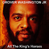 All The King's Horses von Grover Washington, Jr.