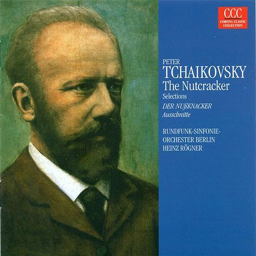 TCHAIKOVSKY, P.I.: Nutcracker (The) (Highlights) [Ballet] (Berlin Radio Symphony, Rogner) by Pyotr Ilyich Tchaikovsky