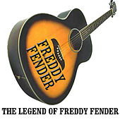 The Legend of Freddy Fender by Freddy Fender