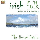 Irish Folk - Adieu to old Ireland by The House Devils