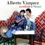 Recordando A Mexico by Alberto Vazquez