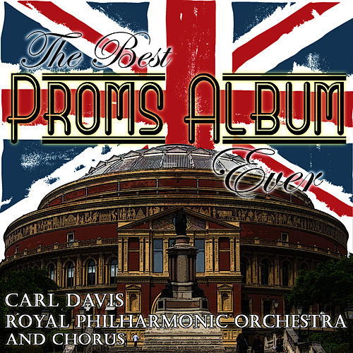 The Best Proms Album Ever .... by Royal Philharmonic Orchestra
