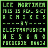 This Is Real Shit : Remixes by Lee Mortimer