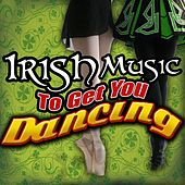 Irish Music To Get You Dancing by Various Artists