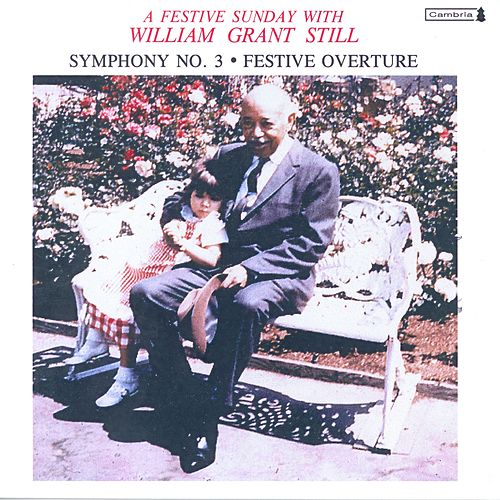 STILL, W.G.: Symphony No. 3 / Festive Overture / Folk Suite No. 4 / 3 Rhythmic Spirituals / I Feel Like My Time Ain't Long (Groh, Woods, Lipkin) by Various Artists