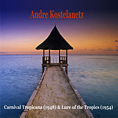 Carnival Tropicana (1948) & Lure of the Tropics (1954) by Andre Kostelanetz & His Orchestra