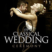 A Classical Wedding Ceremony by Various Artists