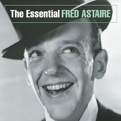 The Essential Fred Astaire by Fred Astaire