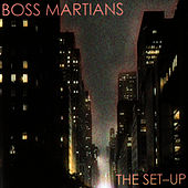 The Set-Up by The Boss Martians
