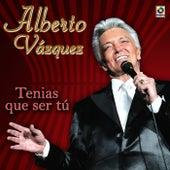 Tenias Que Ser Tu by Alberto Vazquez