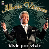 Vivir Por Vivir by Alberto Vazquez