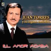 El Amor Acaba by Juan Torres Y Su Organo Melodico