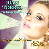 Insoportablemente Bella by Juan Torres Y Su Organo Melodico