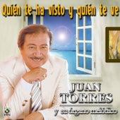 Quien Te Ha Visto Quien Te Ve by Juan Torres Y Su Organo Melodico