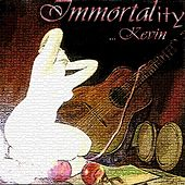 Immortality by Kevin