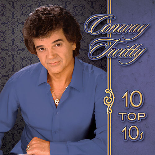 10 Top 10's by Conway Twitty