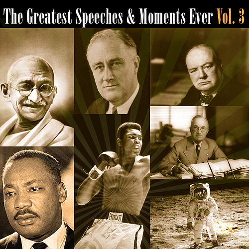 The Greatest Speeches & Moments Ever Vol. 3 by Various Artists