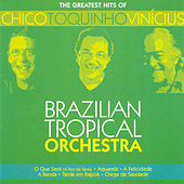 BRAZIL Brazilian Tropical Orchestra: The Greatest Hits of Chico Toquinho Vinicius by Brazilian Tropical Orchestra