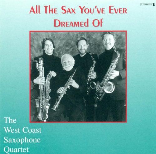WEST COAST SAXOPHONE QUARTET: All the Sax You've Ever Dreamed Of by The West Coast Saxophone Quartet