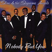 Nobody But You by Slim & The Supreme Angels