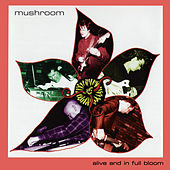 Alive and in full bloom by Mushroom (vs. Faust vs. Bundy K. Brown)