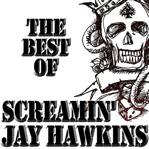 The Best Of Screamin' Jay Hawkins by Screamin' Jay Hawkins