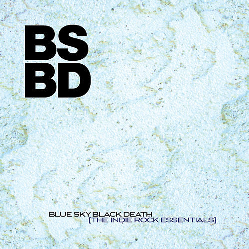 The Indie Rock Essentials by Blue Sky Black Death