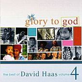 Glory to God: The Best of David Haas, Vol. 4 by David Haas