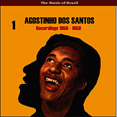 The Music of Brazil / Agostinho dos Santos, Vol. 1 / Recordings 1956 - 1958 by Agostinho dos Santos