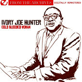 Cold Blooded Woman - From The Archives (Digitally Remastered) by Ivory Joe Hunter