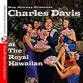 Ray Kinney Presents Charles K. L. Davis At The Royal Hawaiian (Digitally Remastered) by Charles K. L. Davis