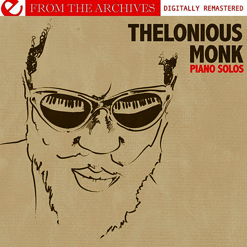 Piano Solos - From The Archives (Digitally Remastered) by Thelonious Monk