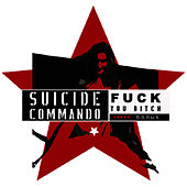 Fuck You Bitch by Suicide Commando