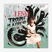 Trouble Is A Friend by Lenka